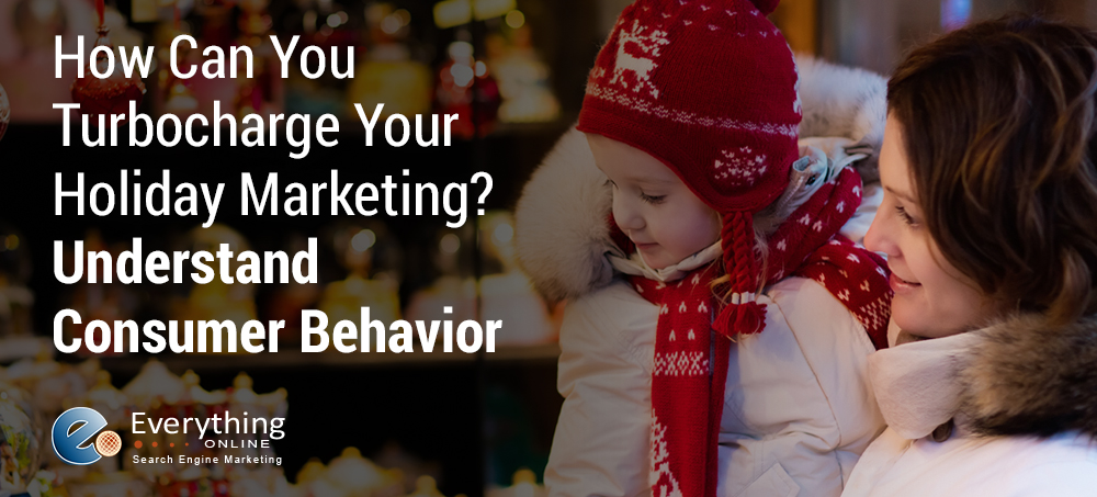 How Can You Turbocharge Your Holiday Marketing? Understand Consumer Behavior