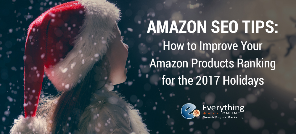Amazon SEO Tips: How to Improve Your Amazon Products Ranking for the 2017 Holidays