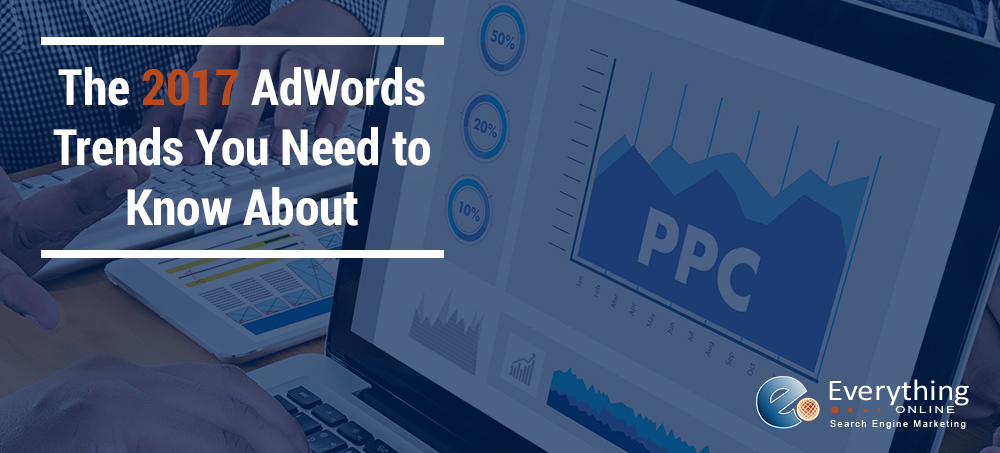 The 2017 AdWords Trends You Need to Know About