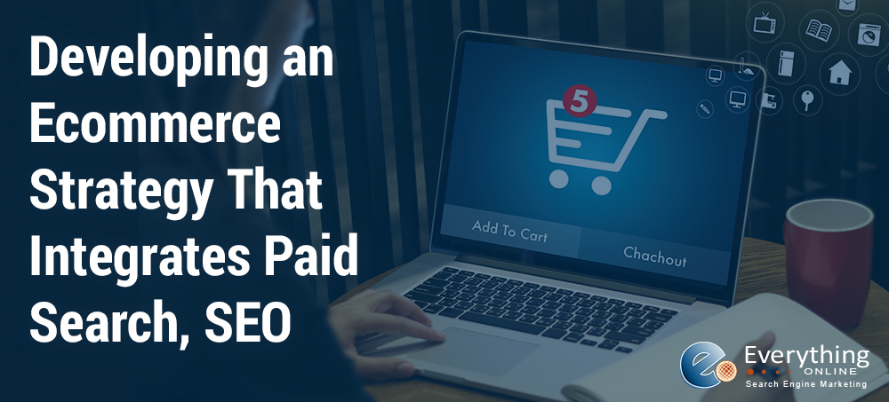 Developing an Ecommerce Strategy That Integrates Paid Search, SEO